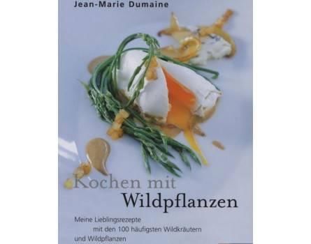 Kochen mit Wildpflanzen: Meine Lieblingsrezepte mit den 100 häufigsten Wildkräutern und Wildpflanzen