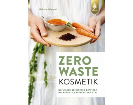 Zero Waste Kosmetik - Natürlich schön und gepflegt mit Karotte, Kaffeepulver & Co.